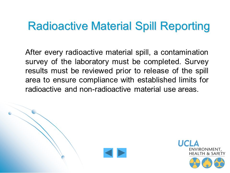 Radioactive Material Spill Reporting After every radioactive material spill, a contamination survey of the laboratory must be completed. Survey result