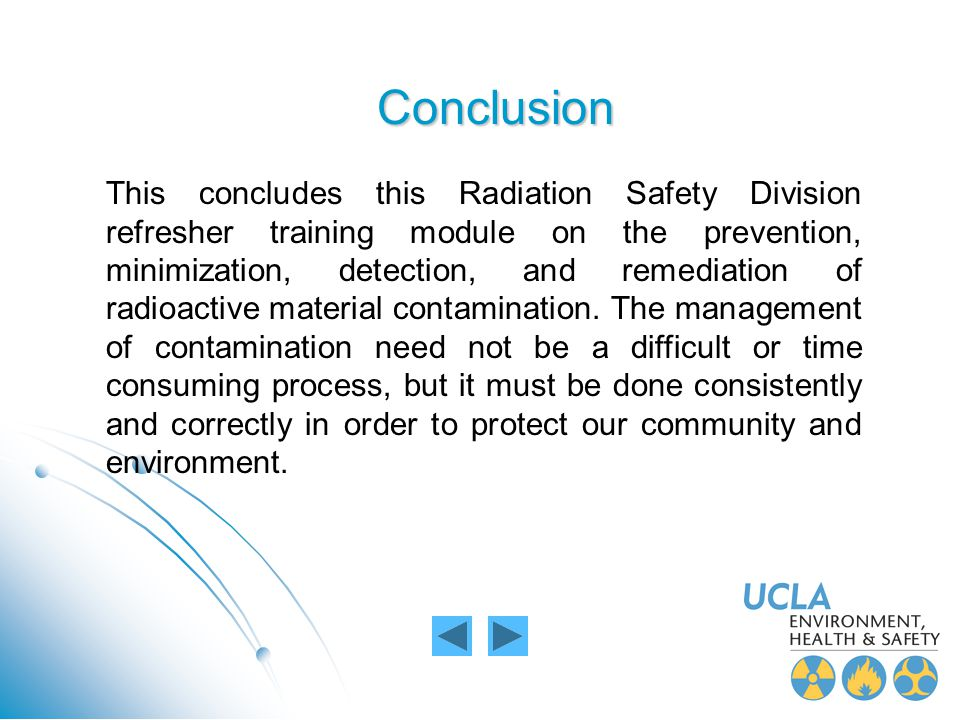 Conclusion This concludes this Radiation Safety Division refresher training module on the prevention, minimization, detection, and remediation of radi