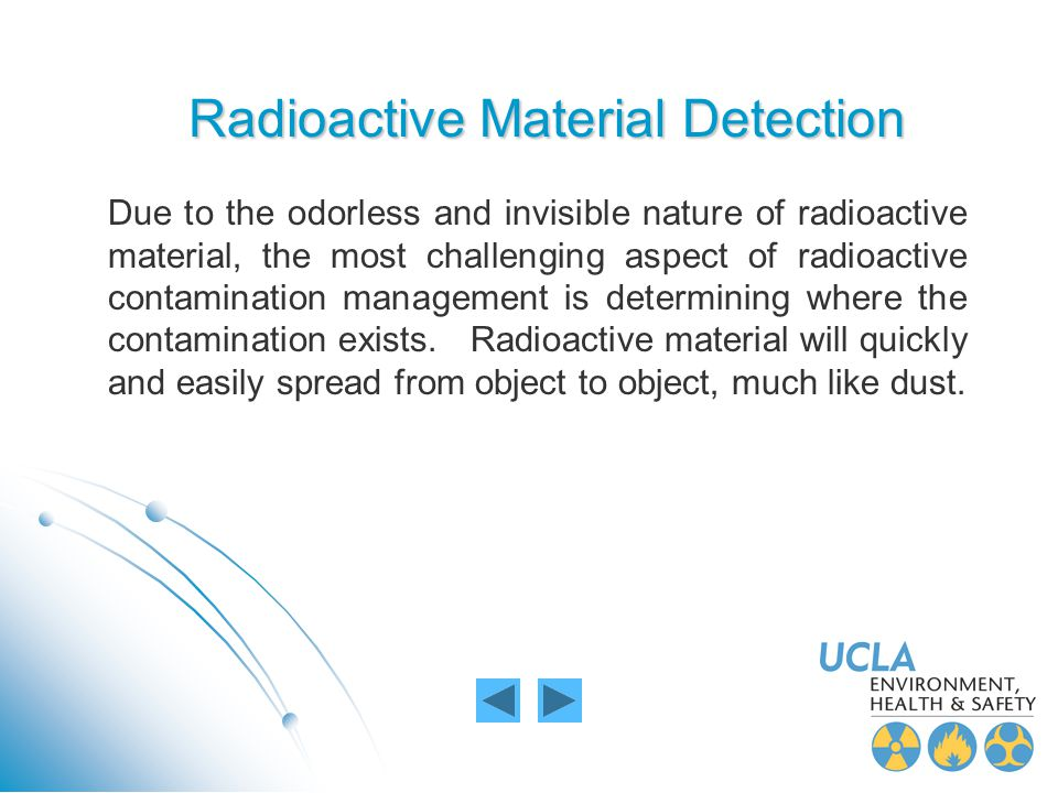 Radioactive Material Detection Due to the odorless and invisible nature of radioactive material, the most challenging aspect of radioactive contaminat