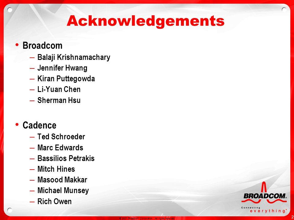 2 © 2007 Broadcom Corporation. All rights reserved. Acknowledgements Broadcom – Balaji Krishnamachary – Jennifer Hwang – Kiran Puttegowda – Li-Yuan Ch