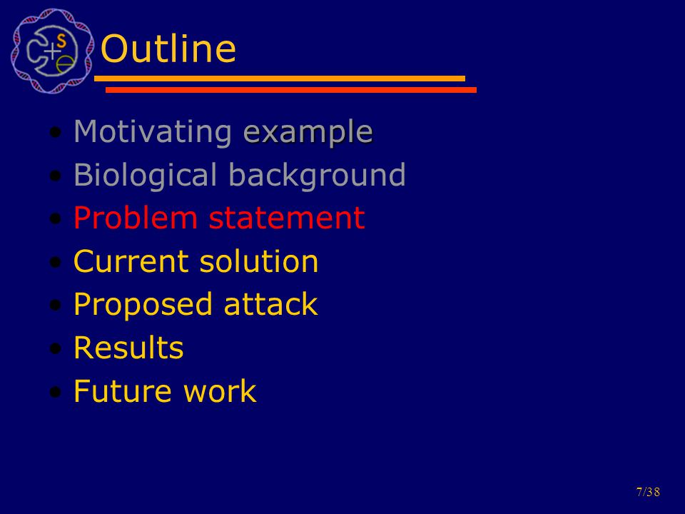 7/38 Outline exampleMotivating example Biological background Problem statement Current solution Proposed attack Results Future work