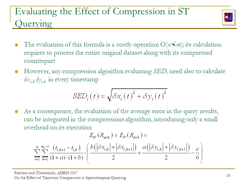 Frentzos and Theodoridis, ADBIS 2007 On the Effect of Trajectory Compression in Spatiotemporal Querying 18 Evaluating the Effect of Compression in ST