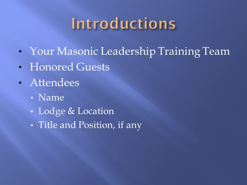 Your Masonic Leadership Training Team Honored Guests Attendees Name Lodge & Location Title and Position, if any