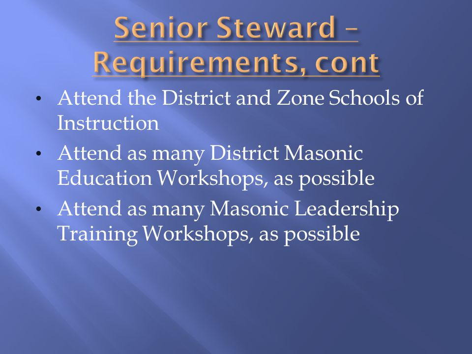 Attend the District and Zone Schools of Instruction Attend as many District Masonic Education Workshops, as possible Attend as many Masonic Leadership