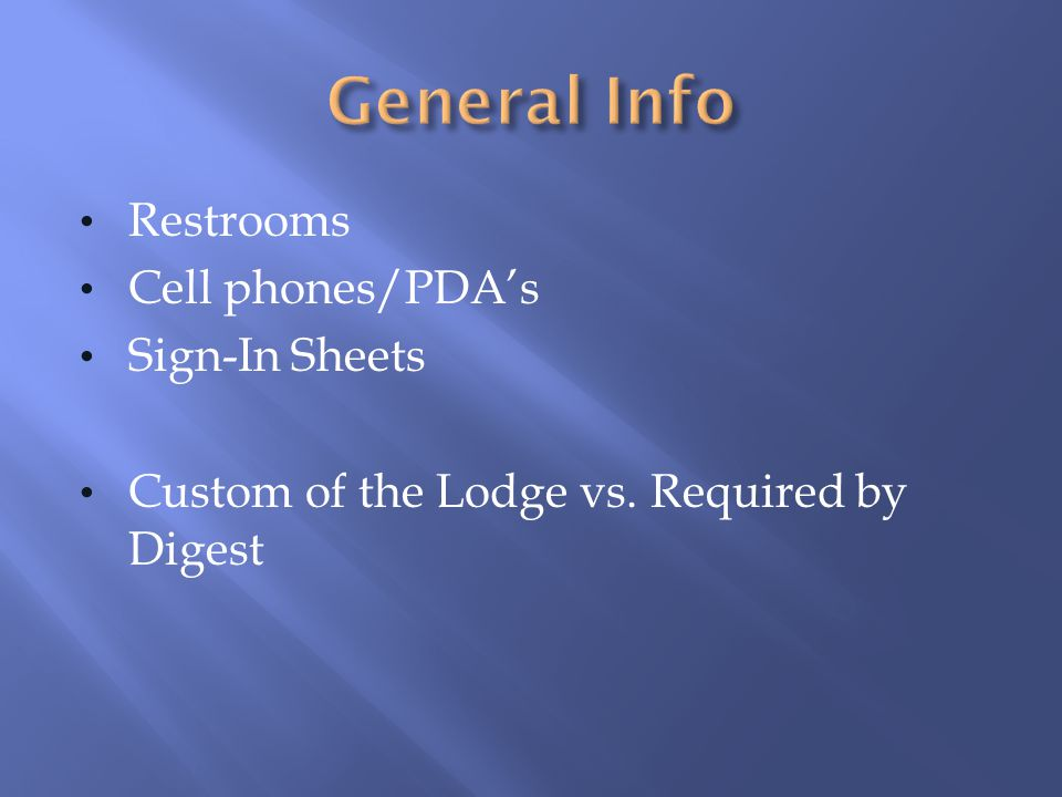 Restrooms Cell phones/PDAs Sign-In Sheets Custom of the Lodge vs. Required by Digest