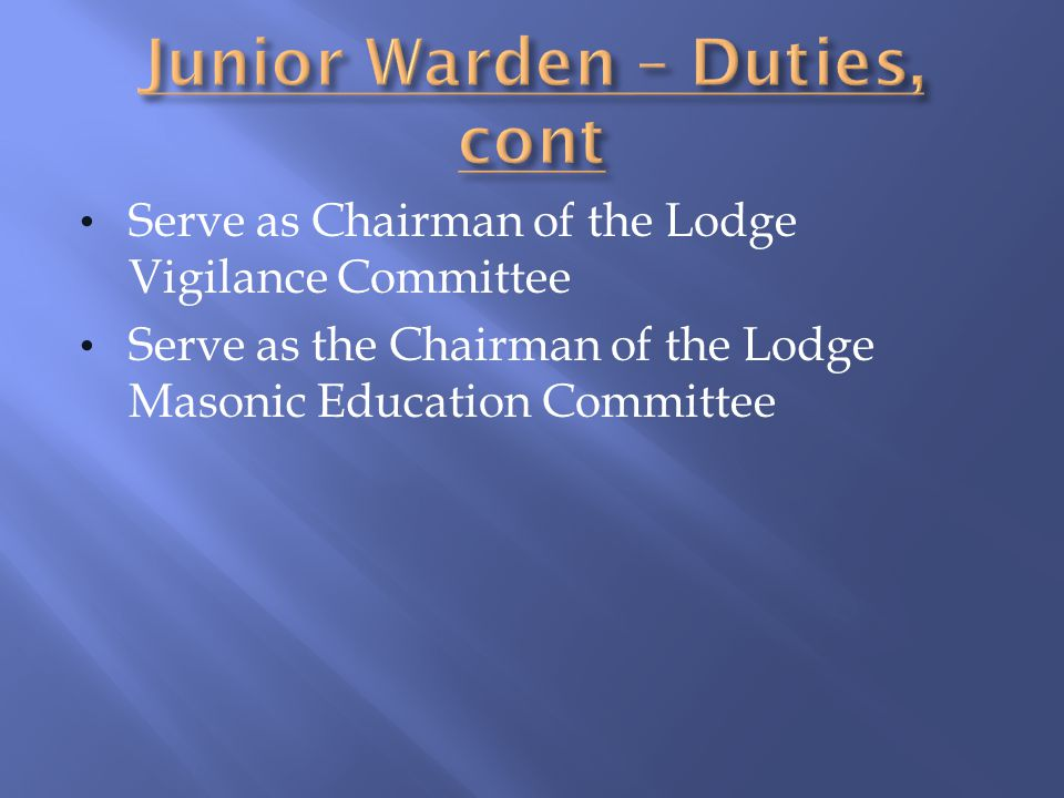 Serve as Chairman of the Lodge Vigilance Committee Serve as the Chairman of the Lodge Masonic Education Committee