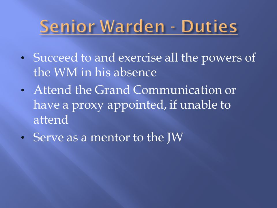 Succeed to and exercise all the powers of the WM in his absence Attend the Grand Communication or have a proxy appointed, if unable to attend Serve as