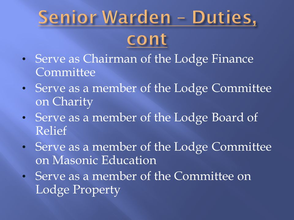 Serve as Chairman of the Lodge Finance Committee Serve as a member of the Lodge Committee on Charity Serve as a member of the Lodge Board of Relief Se