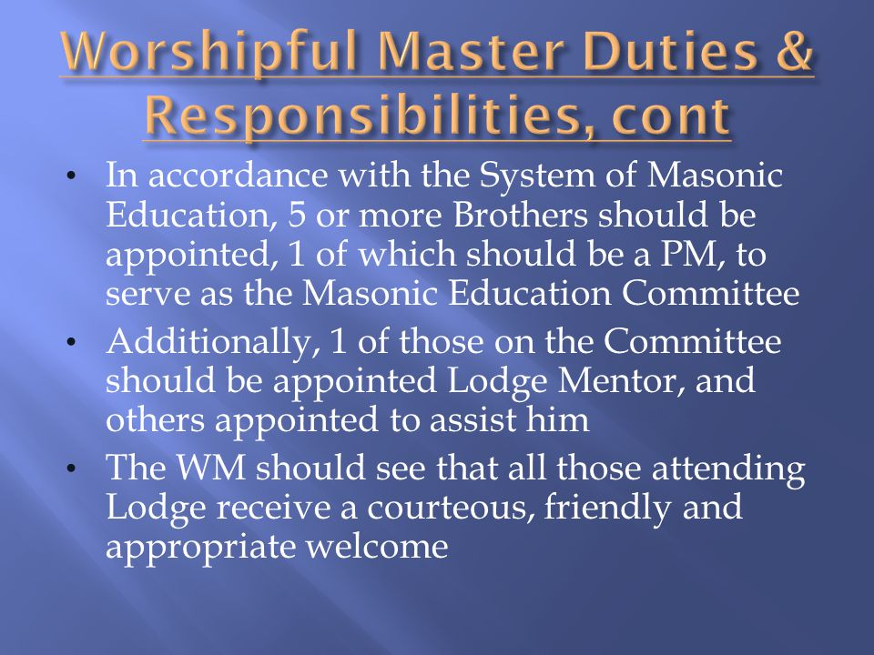 In accordance with the System of Masonic Education, 5 or more Brothers should be appointed, 1 of which should be a PM, to serve as the Masonic Educati