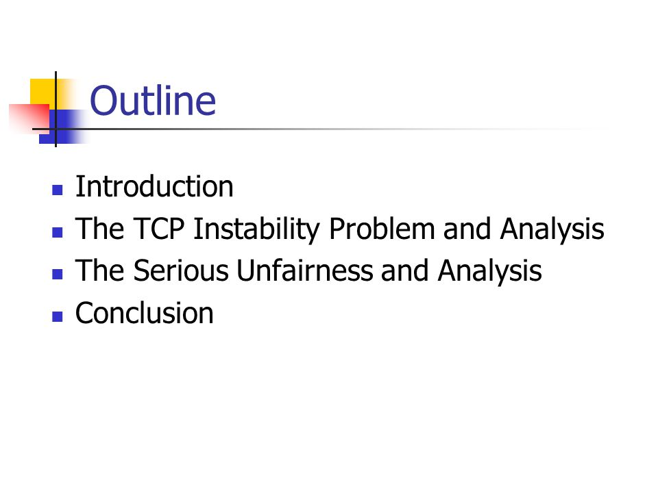 Outline Introduction The TCP Instability Problem and Analysis The Serious Unfairness and Analysis Conclusion