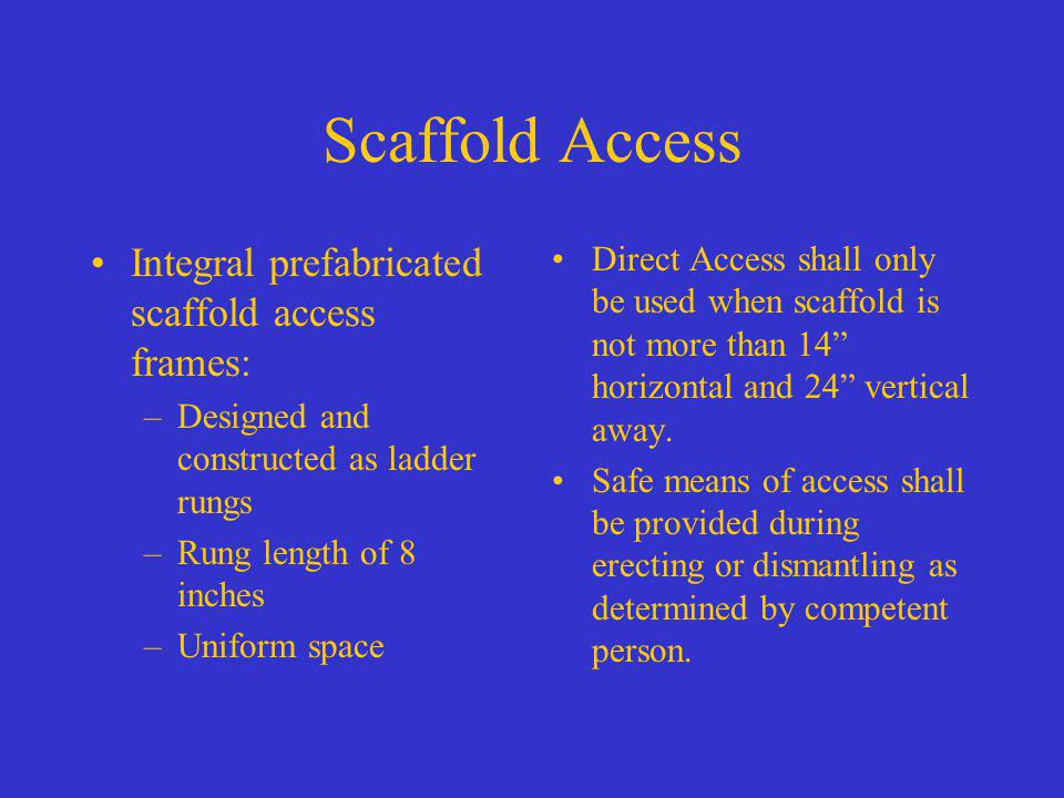 Scaffold Access Integral prefabricated scaffold access frames: –Designed and constructed as ladder rungs –Rung length of 8 inches –Uniform space Direc