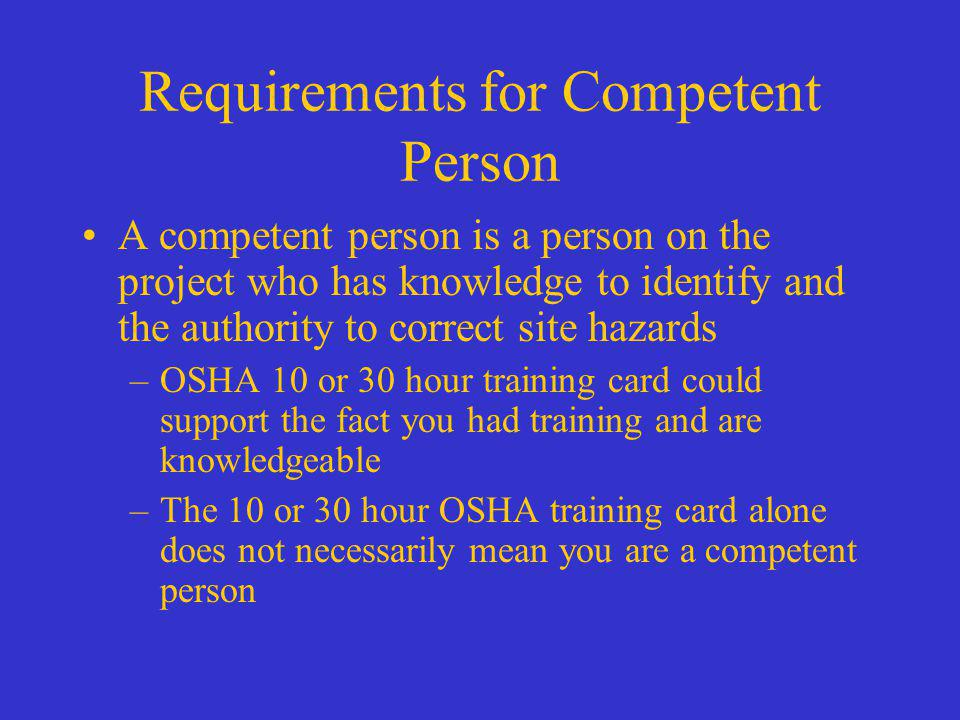 Requirements for Competent Person Scaffolds have to be inspected daily by a competent person Scaffolds must be erected, moved, dismantled or altered under the supervision of a competent person Work by qualified workers selected by the competent person