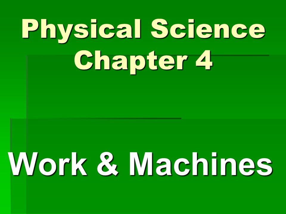 Physical Science Chapter 4 Work & Machines