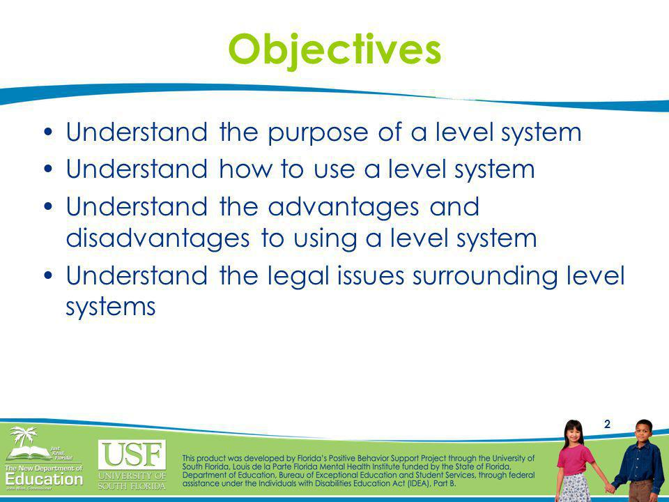 2 Objectives Understand the purpose of a level system Understand how to use a level system Understand the advantages and disadvantages to using a level system Understand the legal issues surrounding level systems