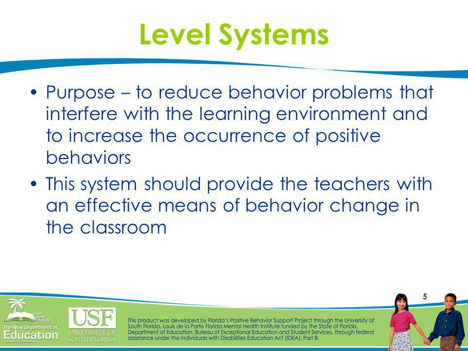5 Level Systems Purpose – to reduce behavior problems that interfere with the learning environment and to increase the occurrence of positive behavior
