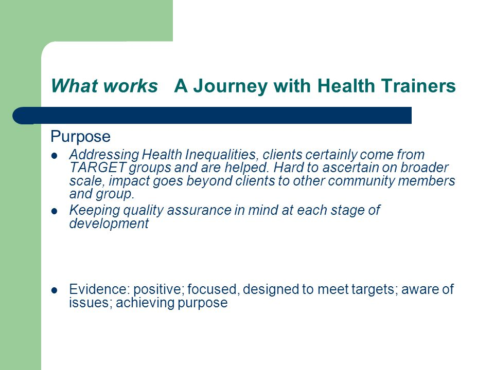 What works A Journey with Health Trainers Purpose Addressing Health Inequalities, clients certainly come from TARGET groups and are helped.