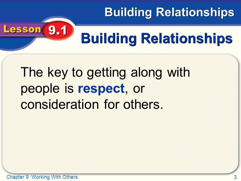 3 Chapter 9 Working With Others Building Relationships The key to getting along with people is respect, or consideration for others.