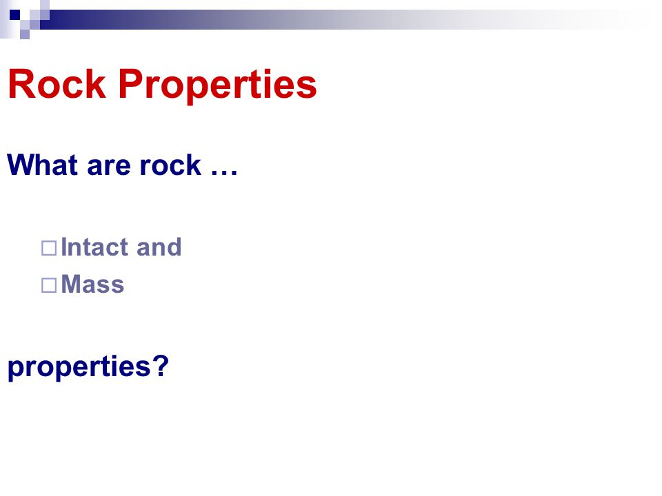 Rock Properties What are rock … Intact and Mass properties?