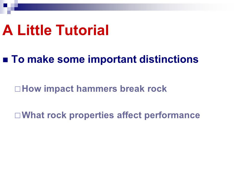 A Little Tutorial To make some important distinctions How impact hammers break rock What rock properties affect performance