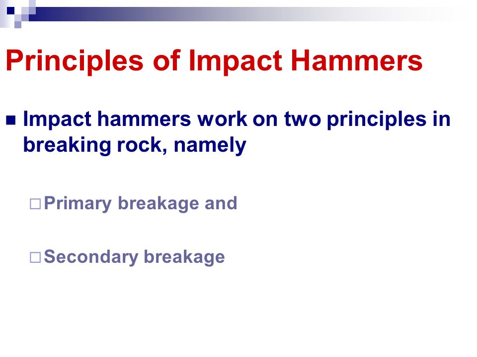 Principles of Impact Hammers Impact hammers work on two principles in breaking rock, namely Primary breakage and Secondary breakage
