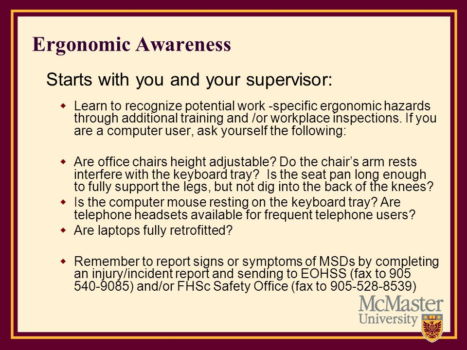 Ergonomic Awareness Starts with you and your supervisor: Learn to recognize potential work -specific ergonomic hazards through additional training and