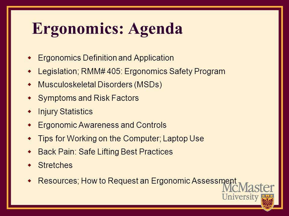 Ergonomics: Agenda Ergonomics Definition and Application Legislation; RMM# 405: Ergonomics Safety Program Musculoskeletal Disorders (MSDs) Symptoms an