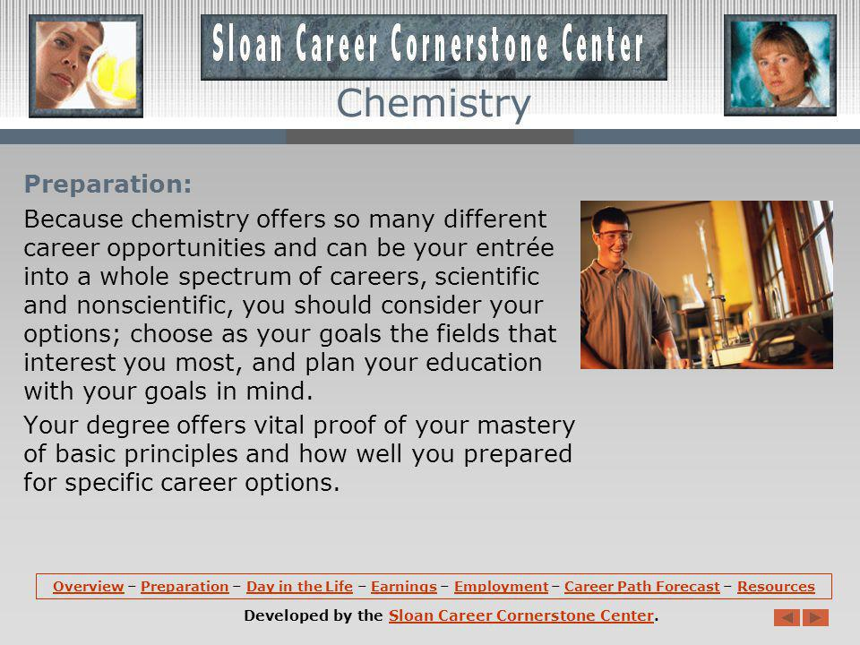 Overview (continued): A person with a bachelor's level education in chemistry is prepared to assume a wide variety of positions in industry, governmen