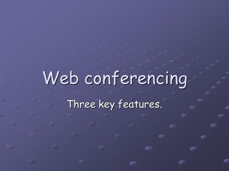 Web conferencing Three key features.