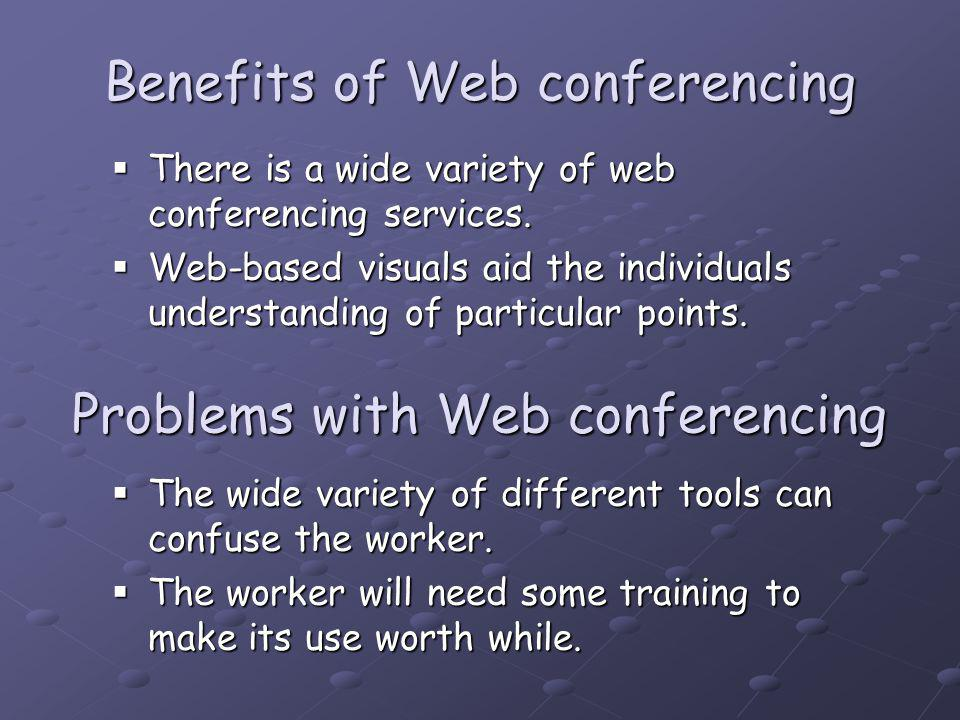 Benefits of Web conferencing There is a wide variety of web conferencing services.