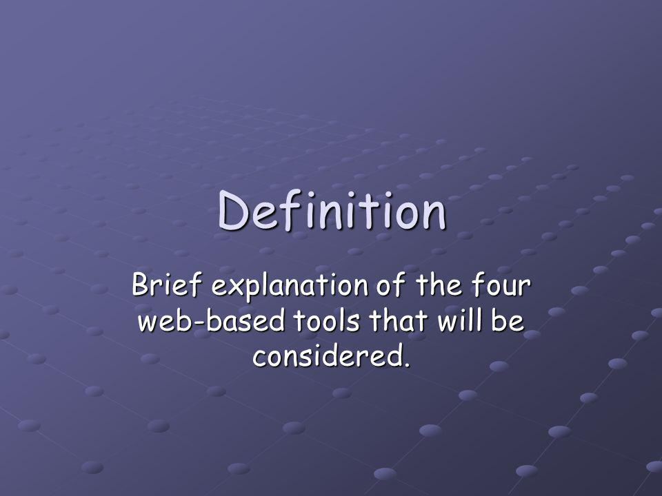 Definition Brief explanation of the four web-based tools that will be considered.