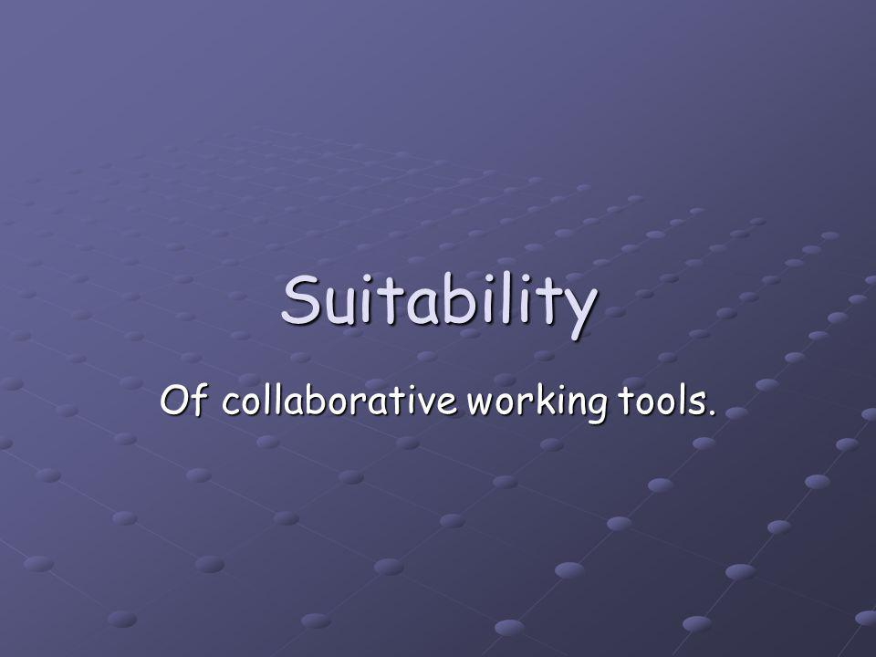 Suitability Of collaborative working tools.
