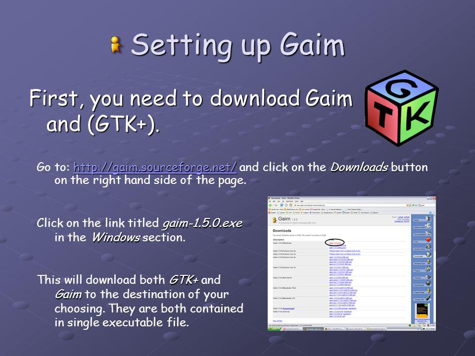 Setting up Gaim First, you need to download Gaim and (GTK+).