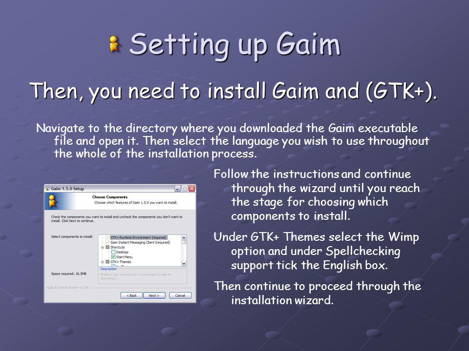 Setting up Gaim Then, you need to install Gaim and (GTK+).