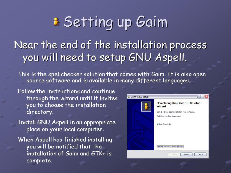 Setting up Gaim Near the end of the installation process you will need to setup GNU Aspell.