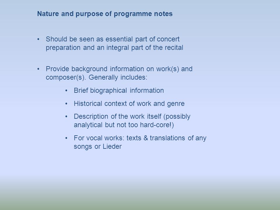 Nature and purpose of programme notes (2) May also include: Reception history of work Performance history of work A well-chosen relevant quote from the composers or their contemporaries can be highly effective
