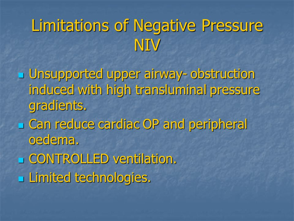 Limitations of Negative Pressure NIV Unsupported upper airway- obstruction induced with high transluminal pressure gradients.