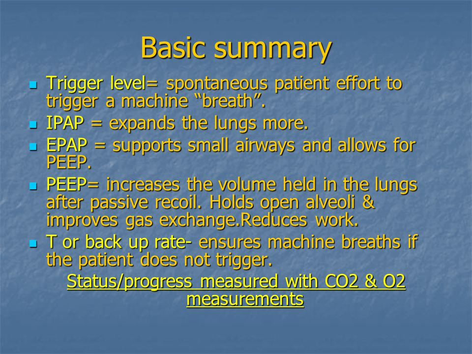 Basic summary Trigger level= spontaneous patient effort to trigger a machine breath.