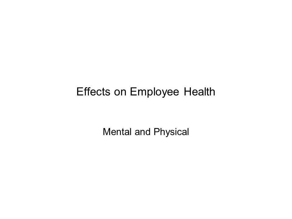 Effects on Employee Health Mental and Physical
