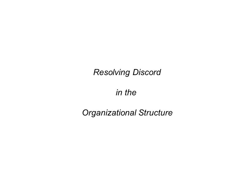 Resolving Discord in the Organizational Structure