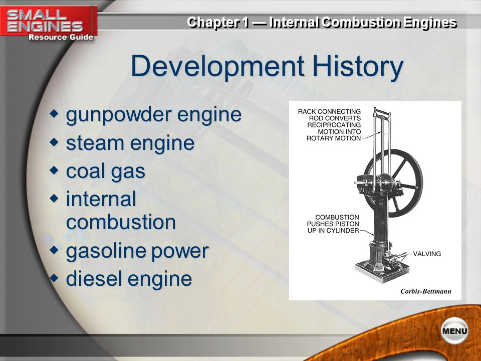 Chapter 1 Internal Combustion Engines Development History gunpowder engine gunpowder engine steam engine steam engine coal gas coal gas internal combustion internal combustion gasoline power gasoline power diesel engine diesel engine