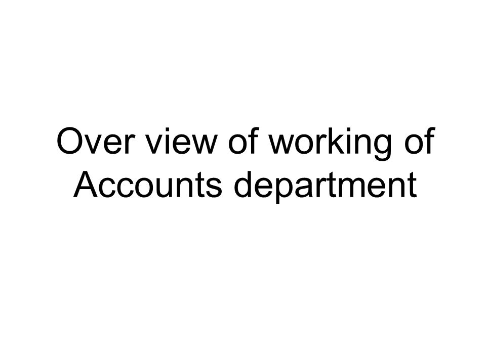 Over view of working of Accounts department