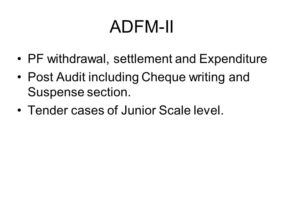 ADFM-I Establishment both Gazetted and Non- Gazetted section. TA, OT, NDA and KMA vetting. Tenders of Junior Scale level.