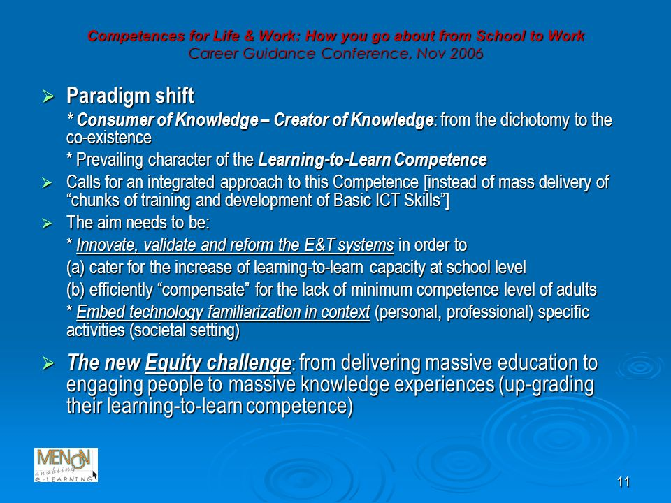 11 Competences for Life & Work: How you go about from School to Work Career Guidance Conference, Nov 2006 Paradigm shift Paradigm shift * Consumer of