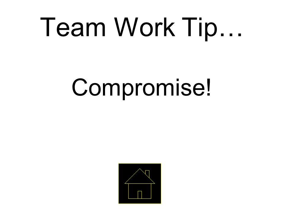 Team Work Tip… Compromise!