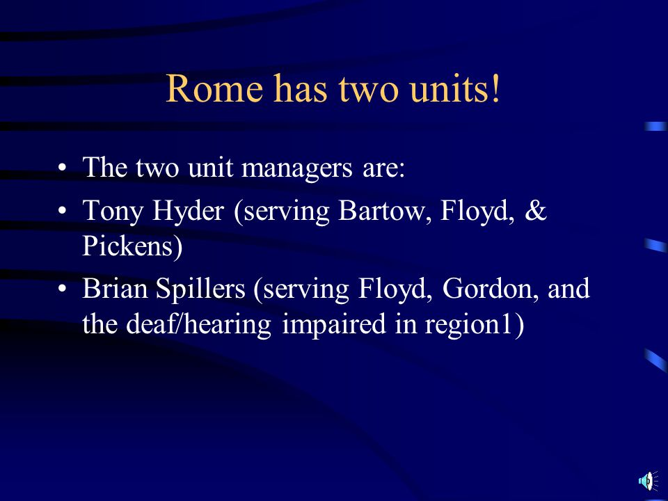Rome (2 Units) serves Bartow, Floyd, Gordon, & Pickens Counties 450 Riverside Parkway, Suite 200 Rome, GA 30161-2942 Telephone 706-295-6400 or 1-800-5