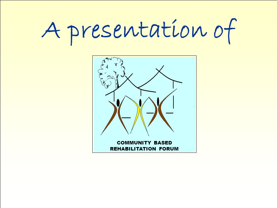 A presentation of COMMUNITY BASED REHABILITATION FORUM