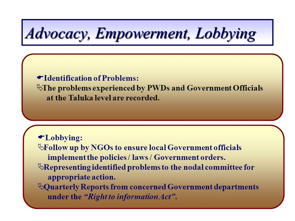 Advocacy, Empowerment, Lobbying Identification of Problems: The problems experienced by PWDs and Government Officials at the Taluka level are recorded