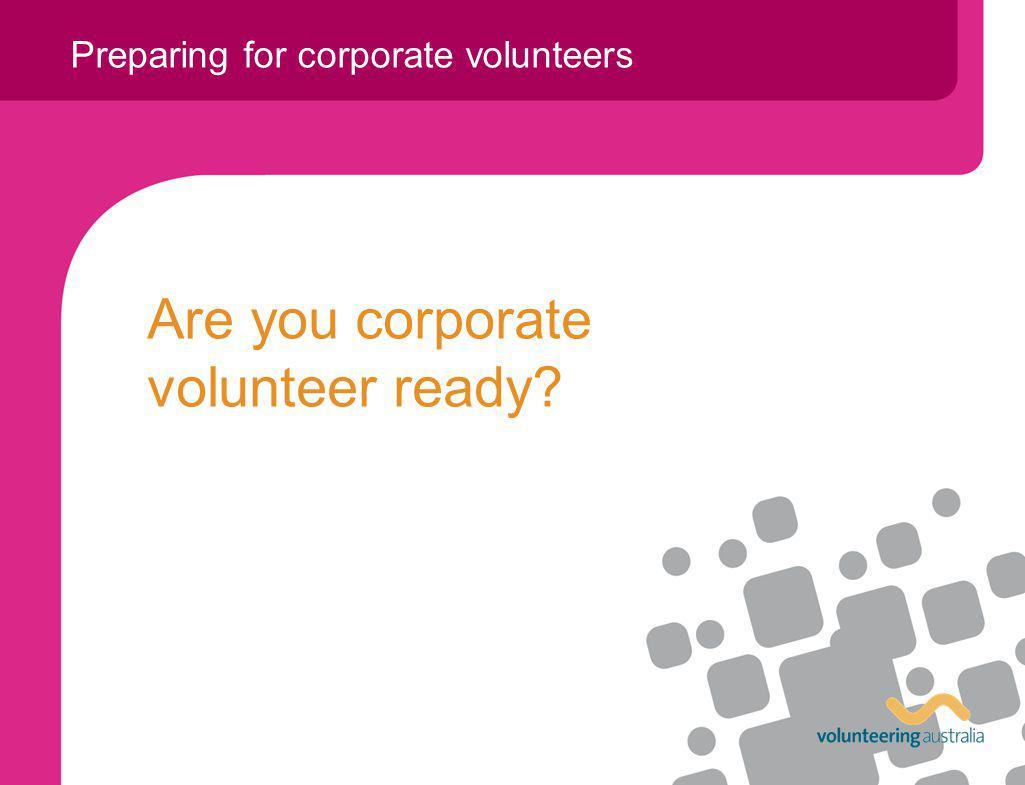 Preparing for corporate volunteers Are you corporate volunteer ready