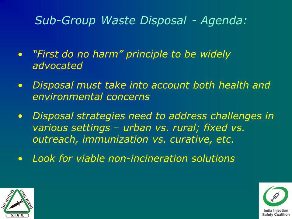 First do no harm principle to be widely advocated Disposal must take into account both health and environmental concerns Disposal strategies need to a