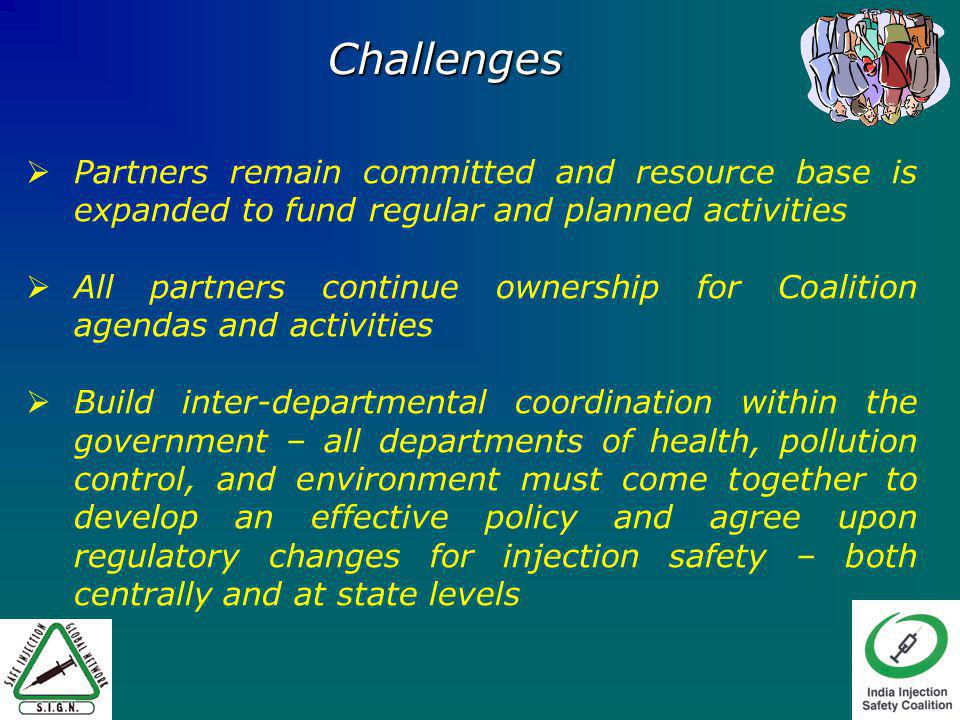 Challenges Partners remain committed and resource base is expanded to fund regular and planned activities All partners continue ownership for Coalitio